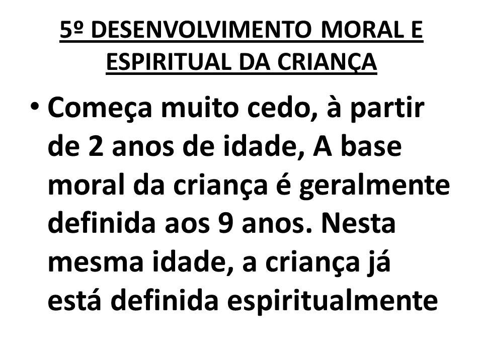 5º DESENVOLVIMENTO MORAL E ESPIRITUAL DA CRIANÇA