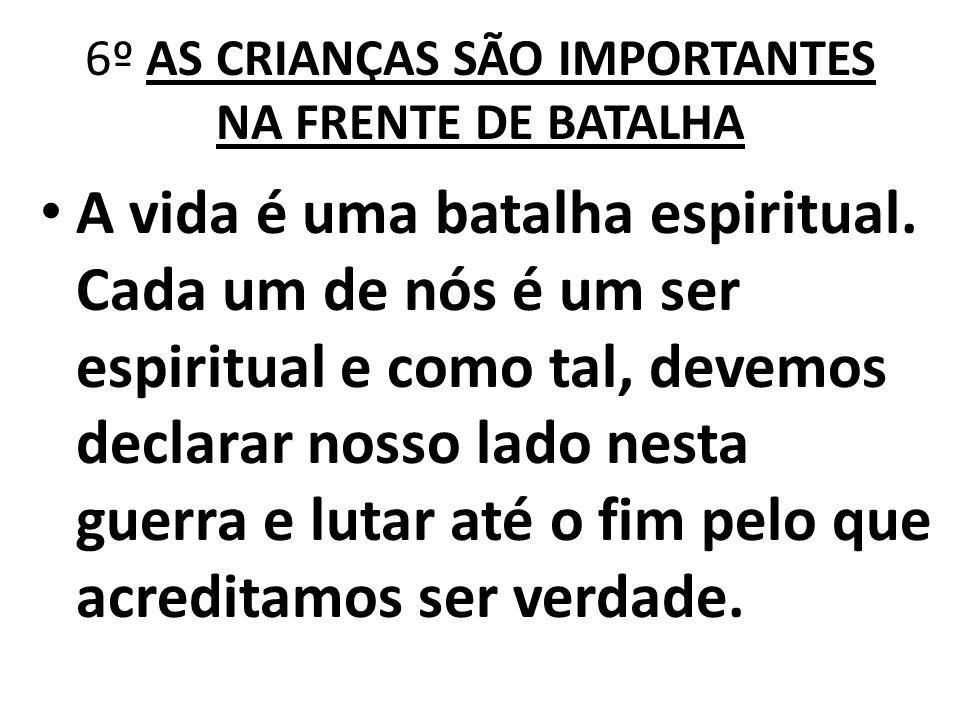 6º AS CRIANÇAS SÃO IMPORTANTES NA FRENTE DE BATALHA