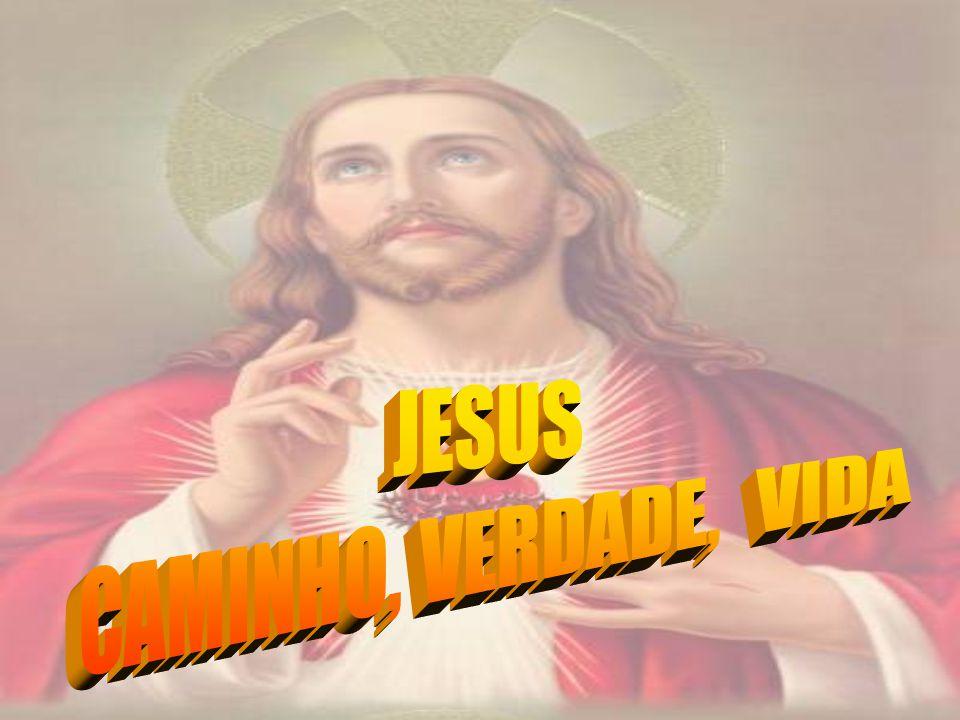 JESUS CAMINHO, VERDADE, VIDA