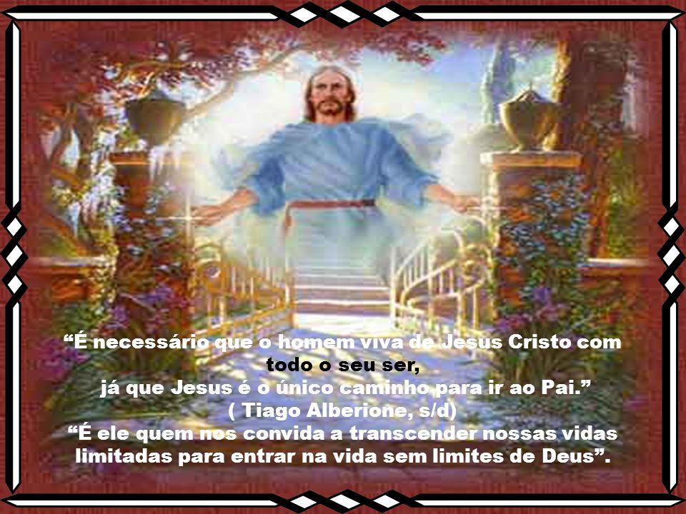 É necessário que o homem viva de Jesus Cristo com todo o seu ser,