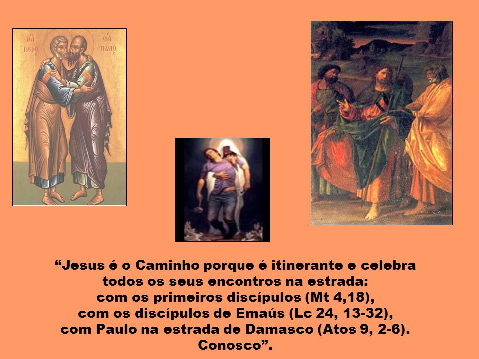 com os primeiros discípulos (Mt 4,18),