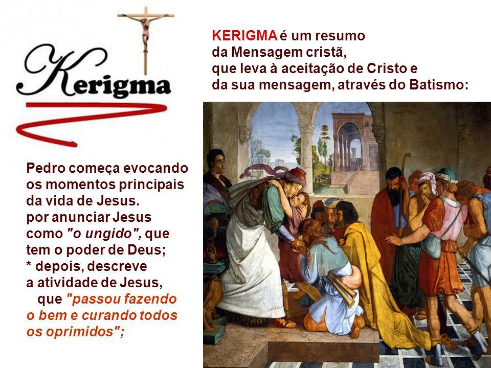 KERIGMA é um resumo da Mensagem cristã, que leva à aceitação de Cristo e. da sua mensagem, através do Batismo: