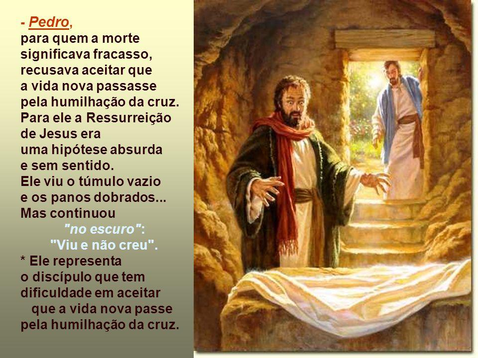 - Pedro, para quem a morte significava fracasso, recusava aceitar que. a vida nova passasse. pela humilhação da cruz.