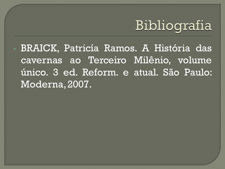 Bibliografia BRAICK, Patricía Ramos. A História das cavernas ao Terceiro Milênio, volume único.