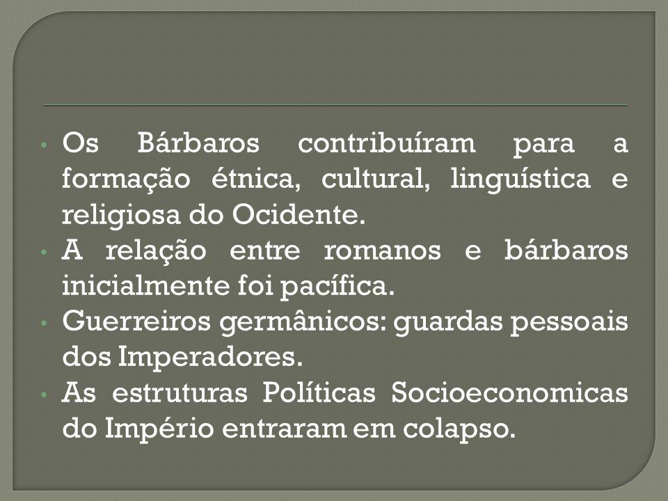Os Bárbaros contribuíram para a formação étnica, cultural, linguística e religiosa do Ocidente.