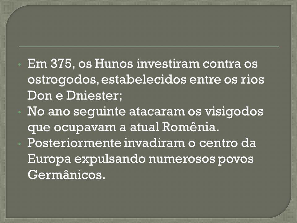 Em 375, os Hunos investiram contra os ostrogodos, estabelecidos entre os rios Don e Dniester;