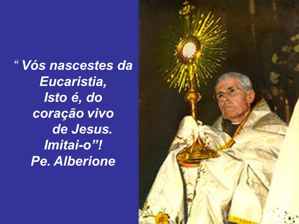 Vós nascestes da Eucaristia, Isto é, do coração vivo de Jesus. Imitai-o ! Pe. Alberione