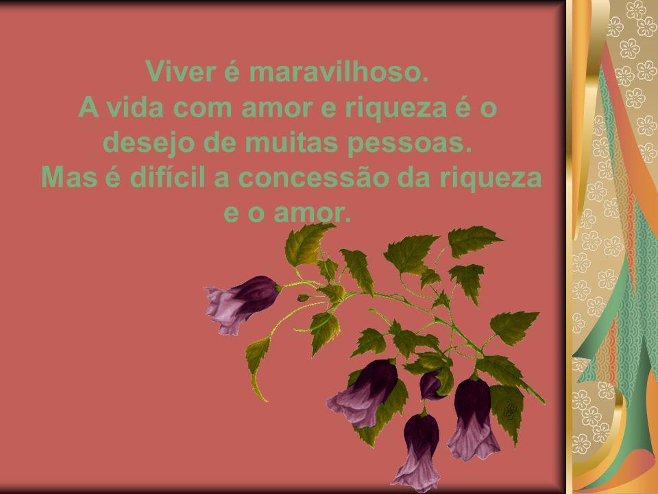 A vida com amor e riqueza é o desejo de muitas pessoas.