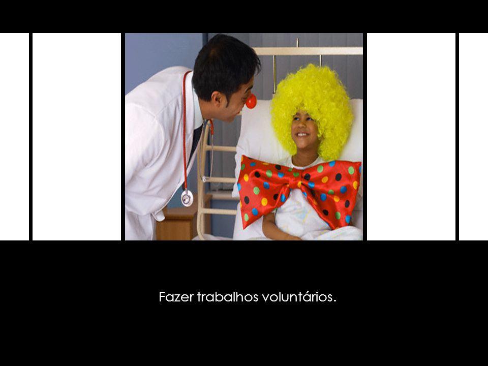 Fazer trabalhos voluntários.