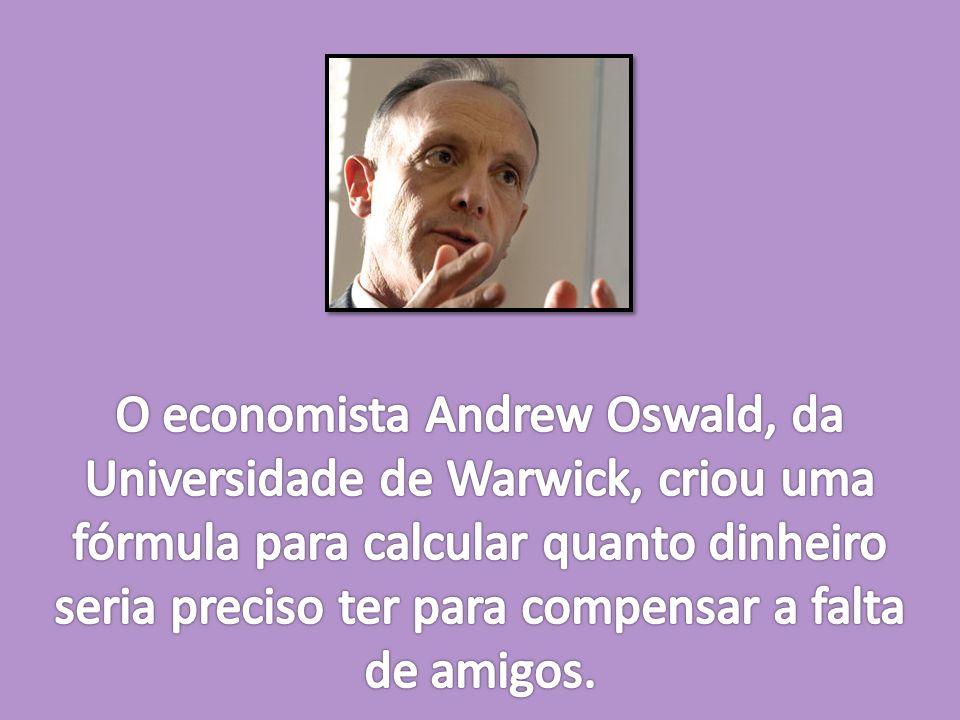 O economista Andrew Oswald, da Universidade de Warwick, criou uma fórmula para calcular quanto dinheiro seria preciso ter para compensar a falta de amigos.