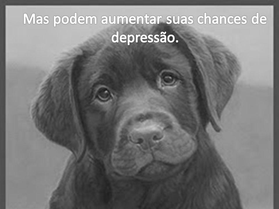 Mas podem aumentar suas chances de depressão.