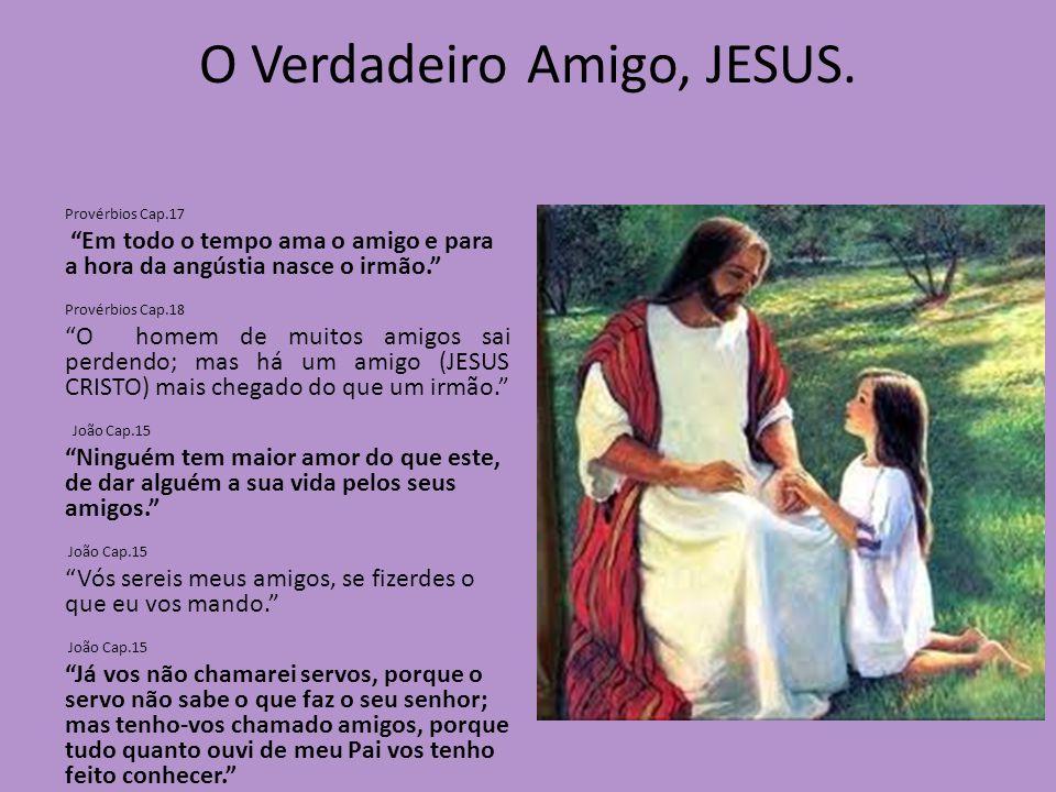 O Verdadeiro Amigo, JESUS.