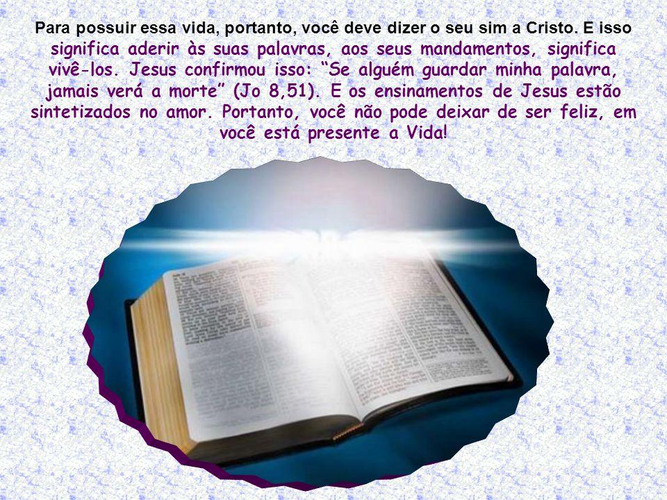 Para possuir essa vida, portanto, você deve dizer o seu sim a Cristo