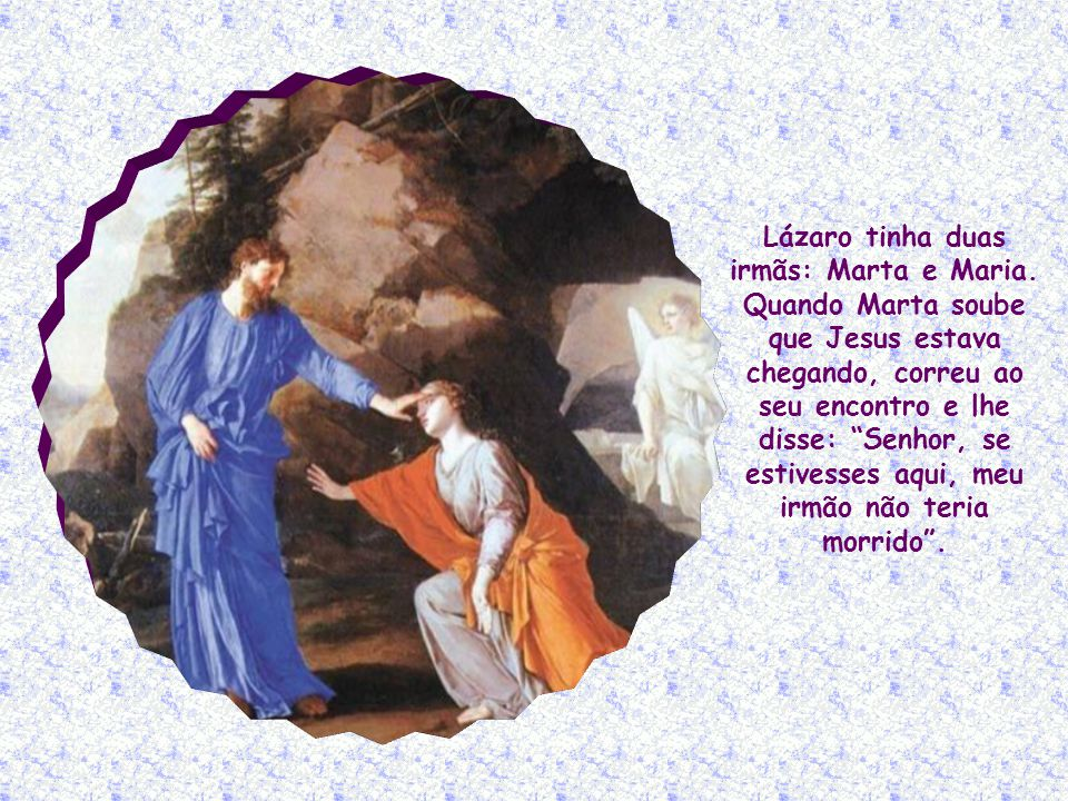 Lázaro tinha duas irmãs: Marta e Maria.