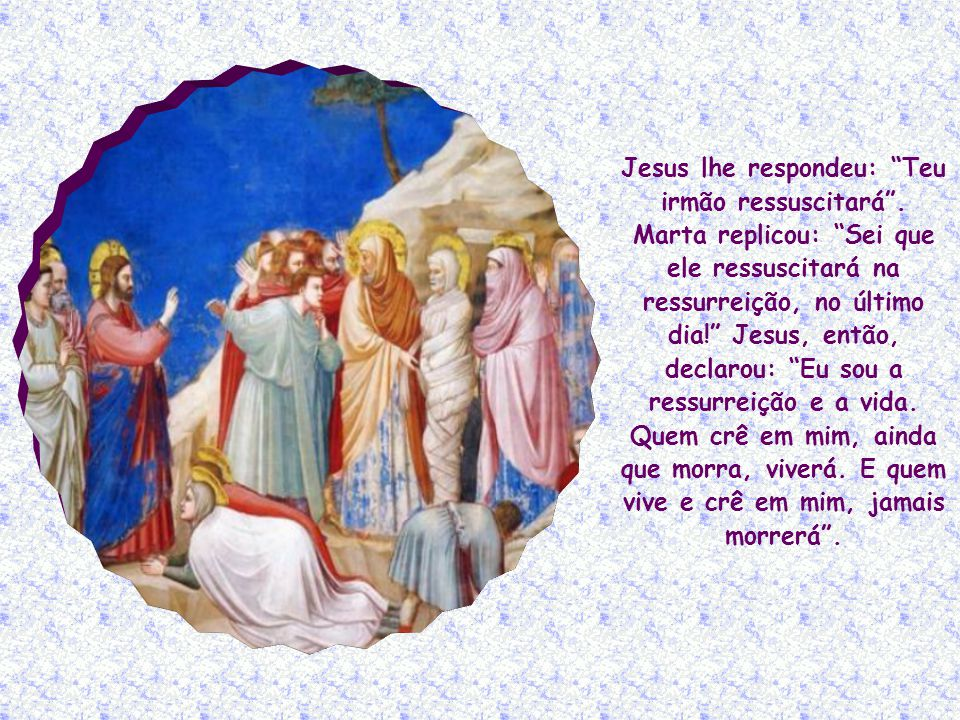 Jesus lhe respondeu: Teu irmão ressuscitará