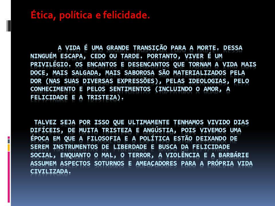 Ética, política e felicidade.