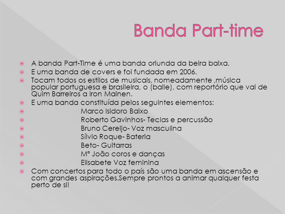 Banda Part-time A banda Part-Time é uma banda oriunda da beira baixa.
