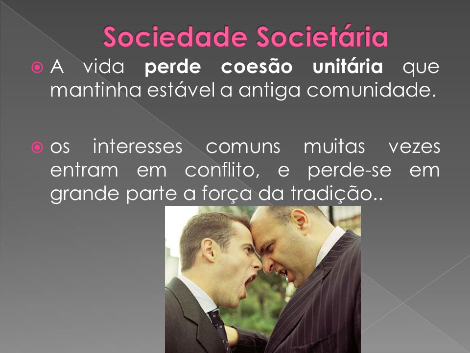 Sociedade Societária A vida perde coesão unitária que mantinha estável a antiga comunidade.