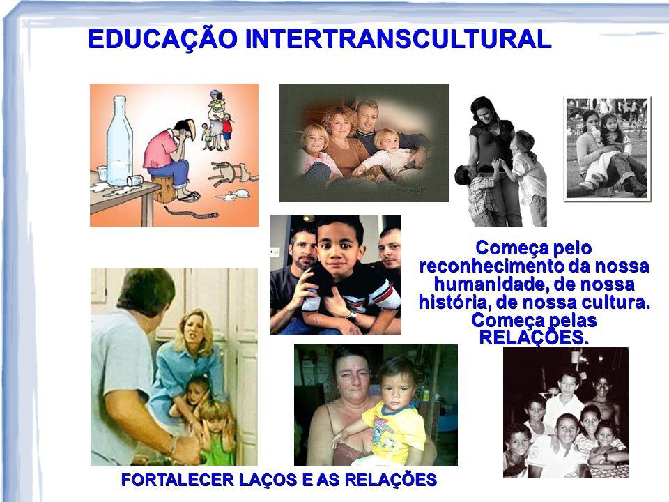 EDUCAÇÃO INTERTRANSCULTURAL FORTALECER LAÇOS E AS RELAÇÕES