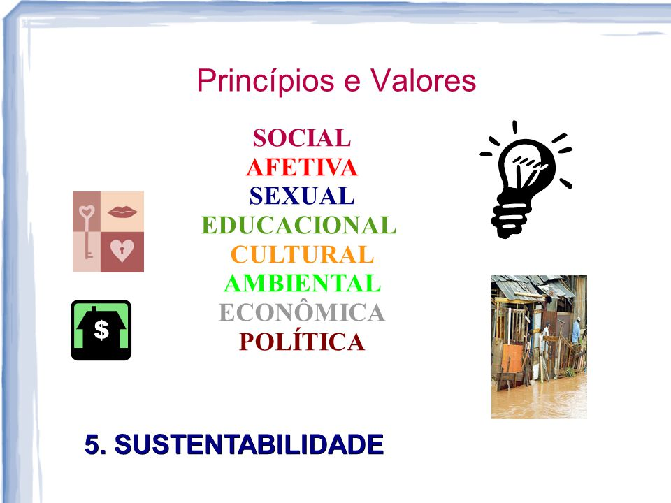 Princípios e Valores 5. SUSTENTABILIDADE SOCIAL AFETIVA SEXUAL