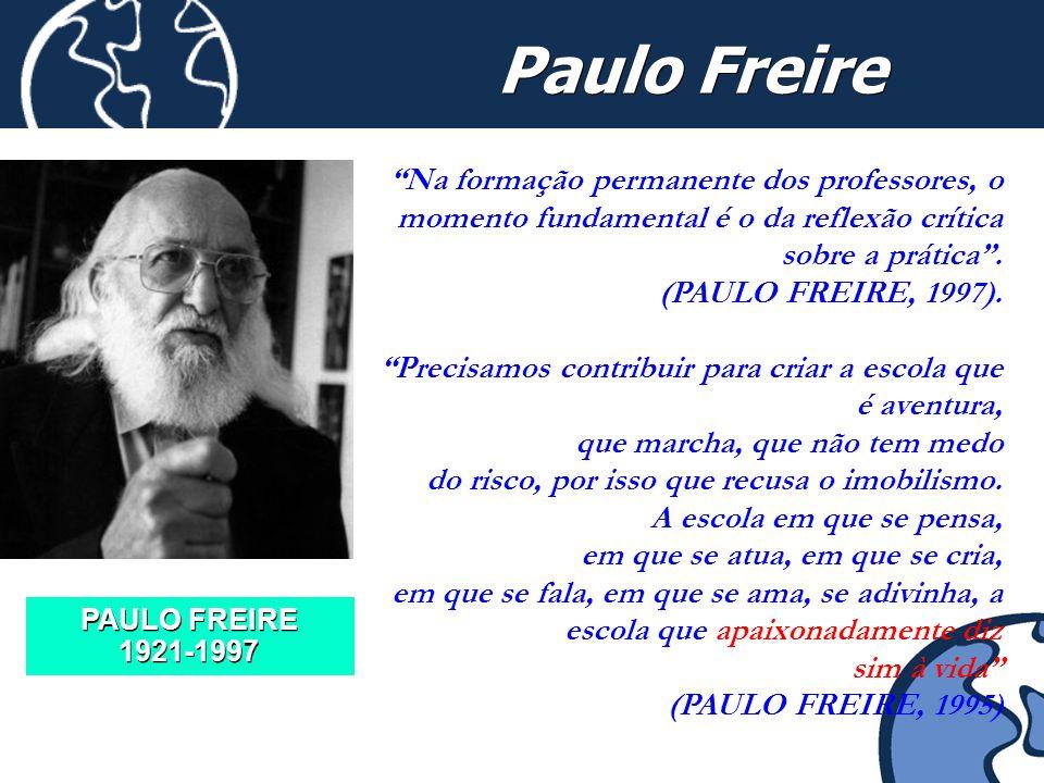 Paulo Freire Na formação permanente dos professores, o momento fundamental é o da reflexão crítica sobre a prática .