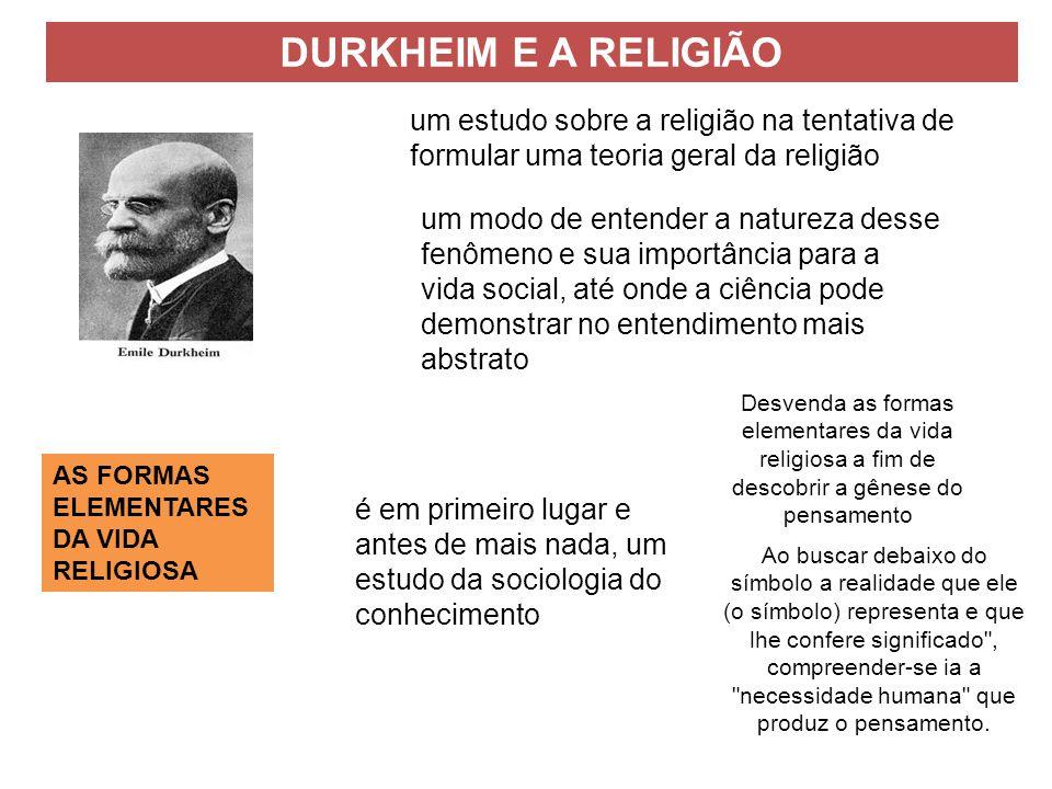 DURKHEIM E A RELIGIÃO um estudo sobre a religião na tentativa de formular uma teoria geral da religião.