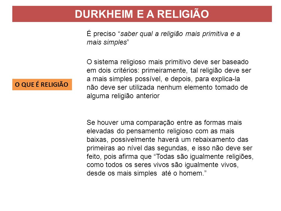 DURKHEIM E A RELIGIÃO É preciso saber qual a religião mais primitiva e a mais simples