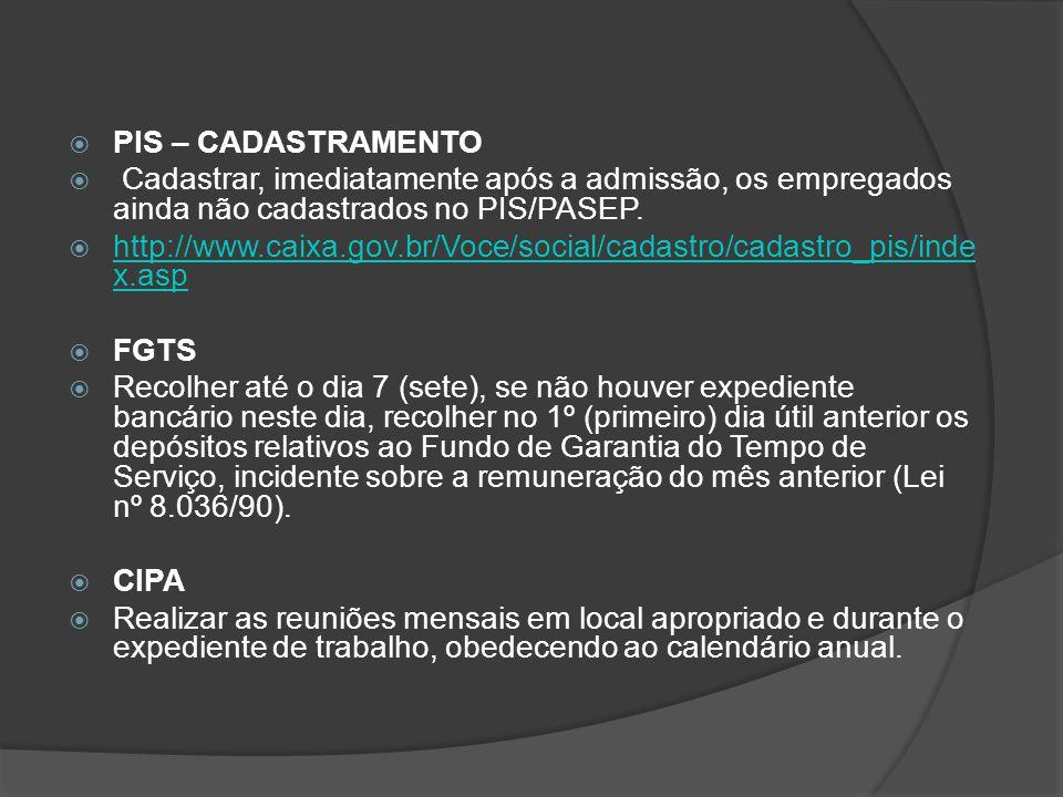 PIS – CADASTRAMENTO Cadastrar, imediatamente após a admissão, os empregados ainda não cadastrados no PIS/PASEP.