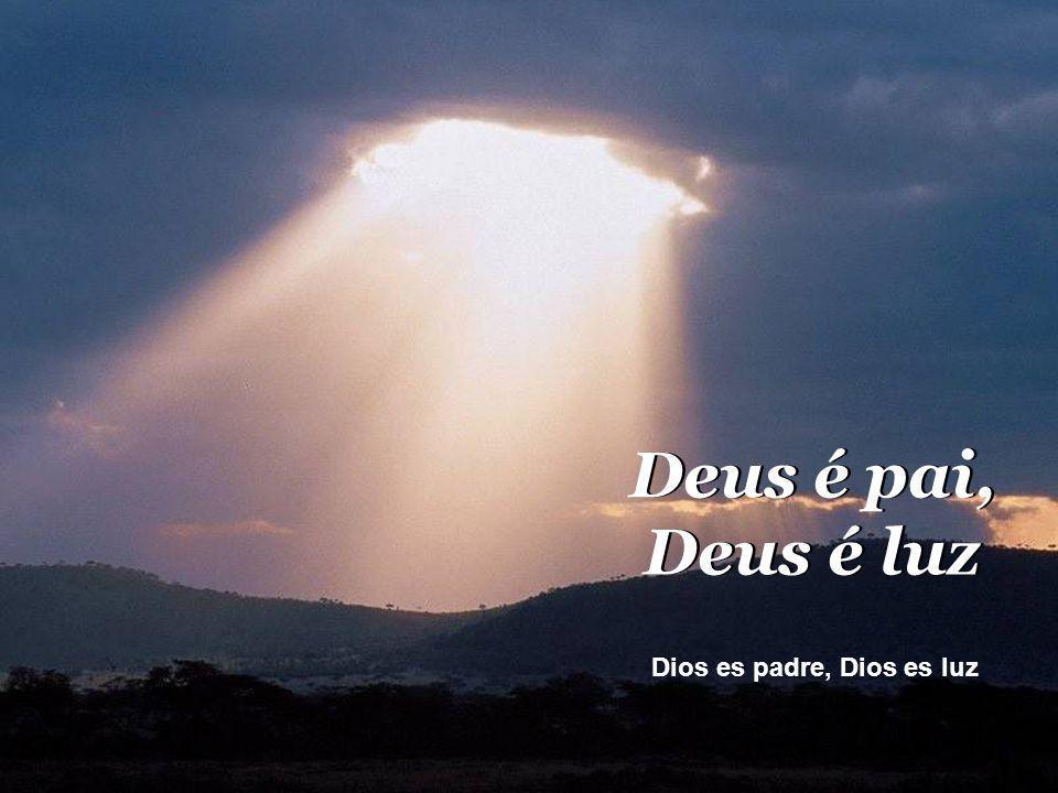 Deus é pai, Deus é luz Dios es padre, Dios es luz