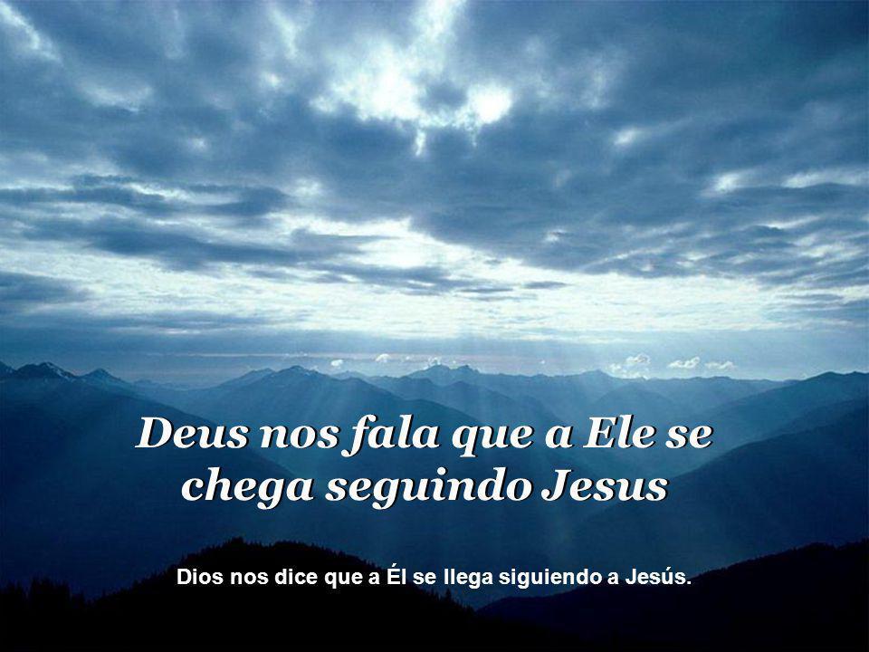 Deus nos fala que a Ele se chega seguindo Jesus