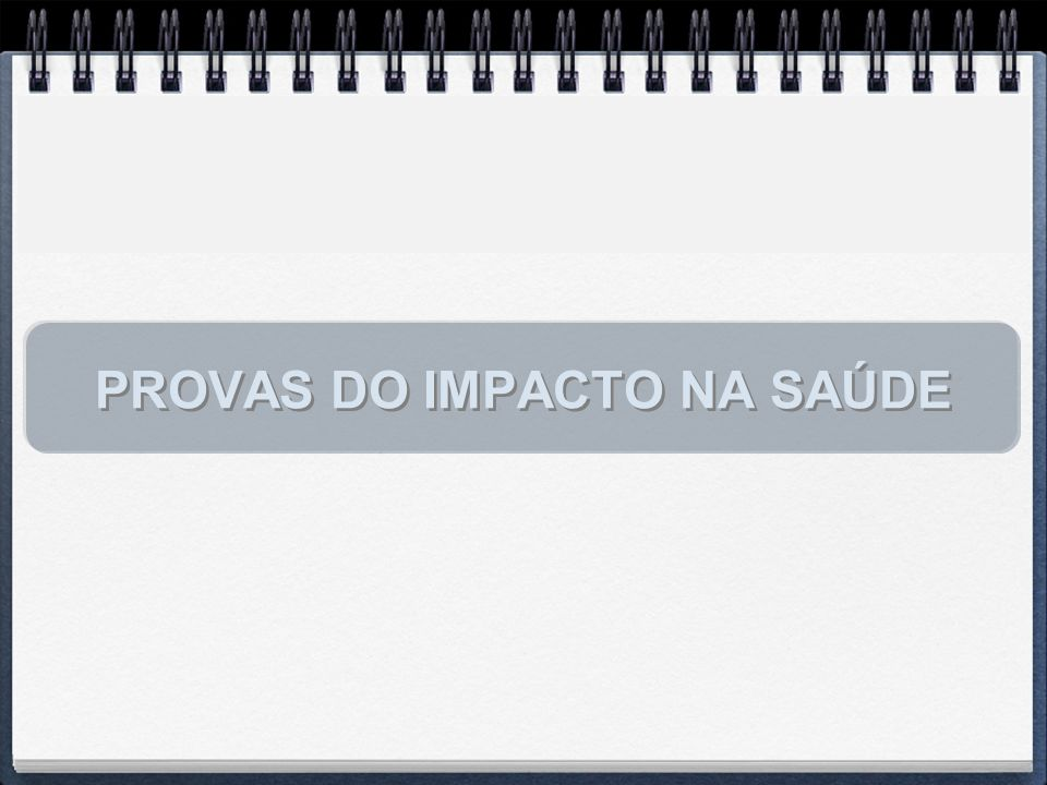 PROVAS DO IMPACTO NA SAÚDE