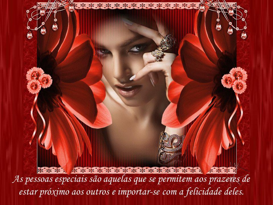 As pessoas especiais são aquelas que se permitem aos prazeres de estar próximo aos outros e importar-se com a felicidade deles.