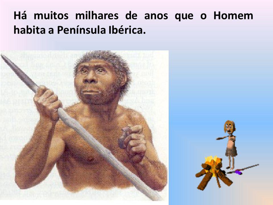 Há muitos milhares de anos que o Homem habita a Península Ibérica.