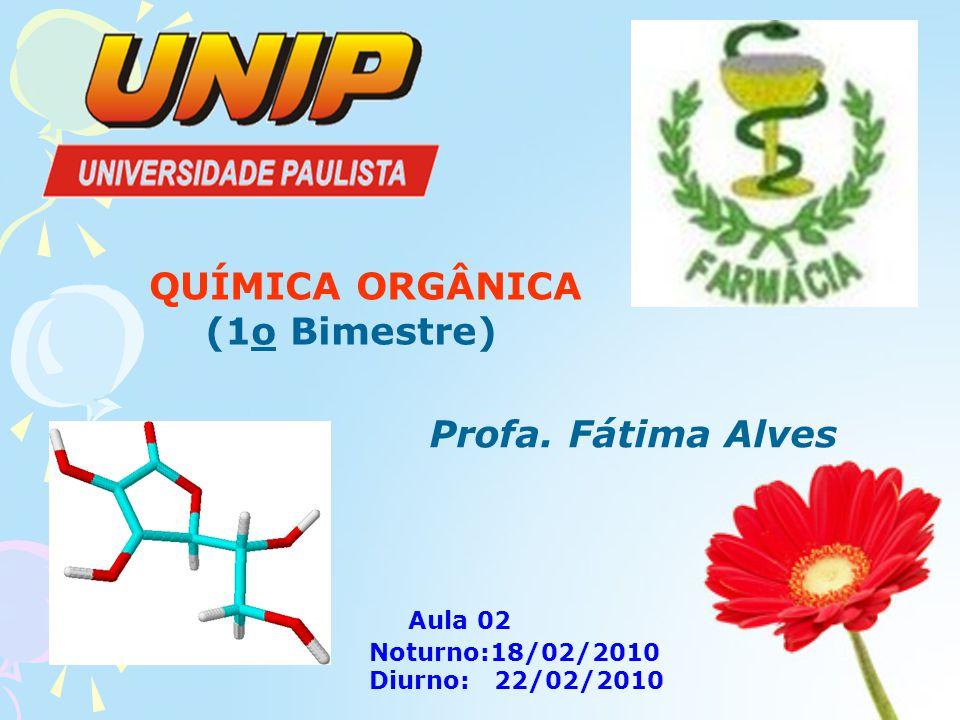 QUÍMICA ORGÂNICA (1o Bimestre) Profa. Fátima Alves Aula 02
