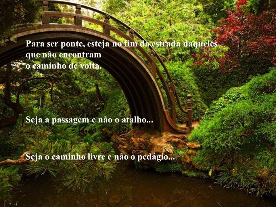 Para ser ponte, esteja no fim da estrada daqueles que não encontram