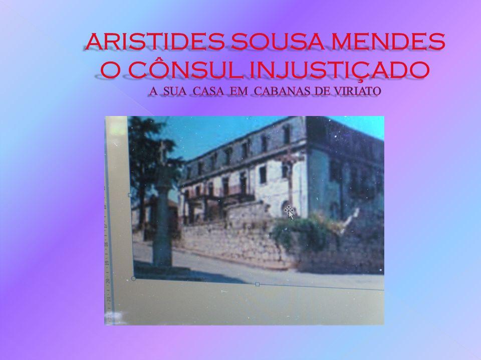 ARISTIDES SOUSA MENDES O CÔNSUL INJUSTIÇADO A SUA CASA EM CABANAS DE VIRIATO