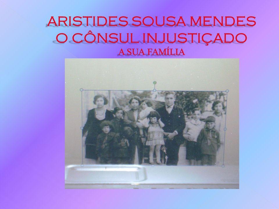 ARISTIDES SOUSA MENDES O CÔNSUL INJUSTIÇADO A SUA FAMÍLIA