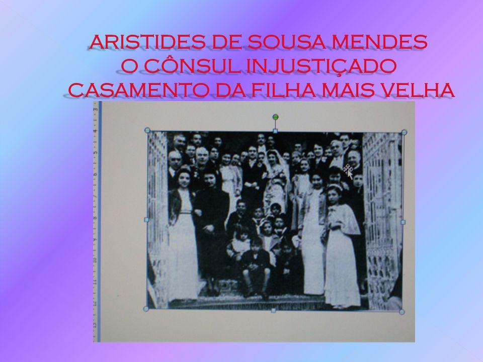 ARISTIDES DE SOUSA MENDES O CÔNSUL INJUSTIÇADO CASAMENTO DA FILHA MAIS VELHA