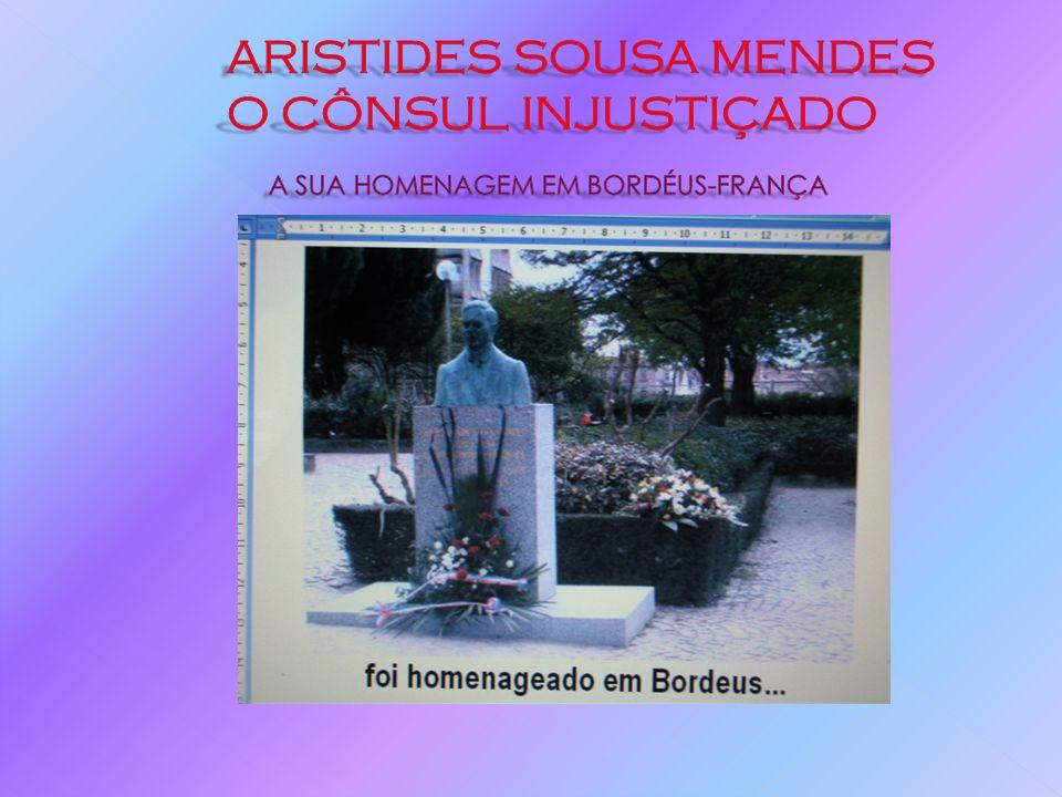 ARISTIDES SOUSA MENDES O CÔNSUL INJUSTIÇADO A SUA HOMENAGEM EM BORDÉUS-FRANÇA