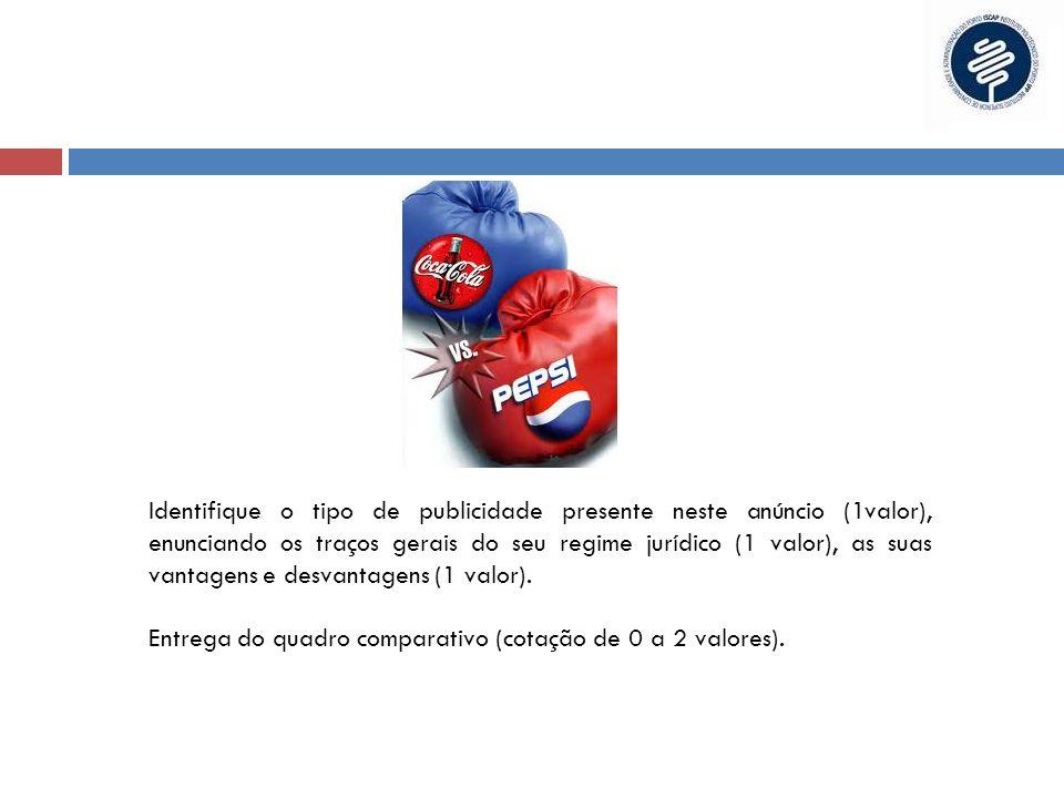 Identifique o tipo de publicidade presente neste anúncio (1valor), enunciando os traços gerais do seu regime jurídico (1 valor), as suas vantagens e desvantagens (1 valor).