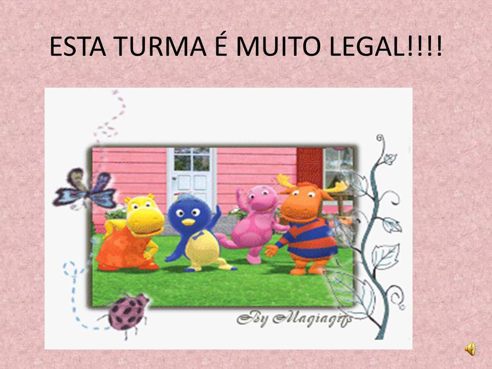 ESTA TURMA É MUITO LEGAL!!!!