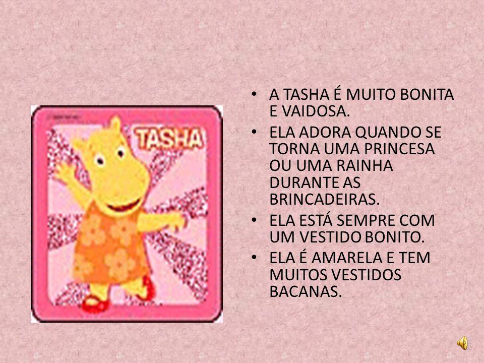 A TASHA É MUITO BONITA E VAIDOSA.