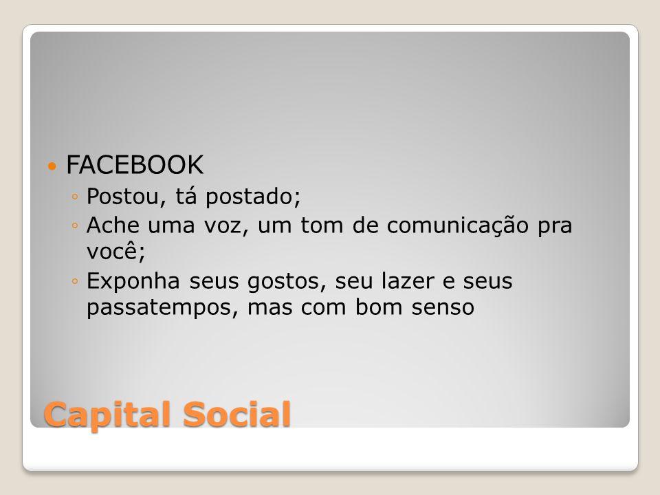 Capital Social FACEBOOK Postou, tá postado;
