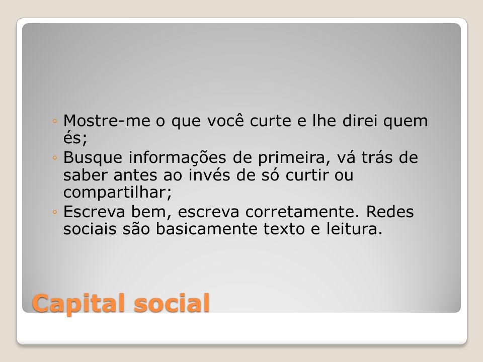 Capital social Mostre-me o que você curte e lhe direi quem és;