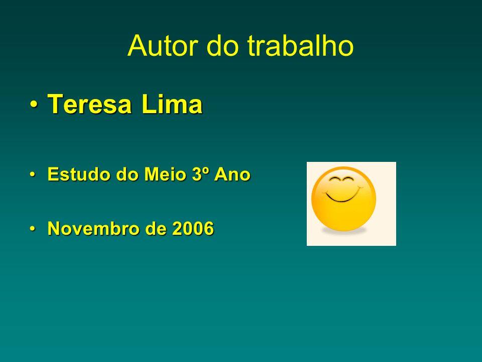 Autor do trabalho Teresa Lima Estudo do Meio 3º Ano Novembro de 2006