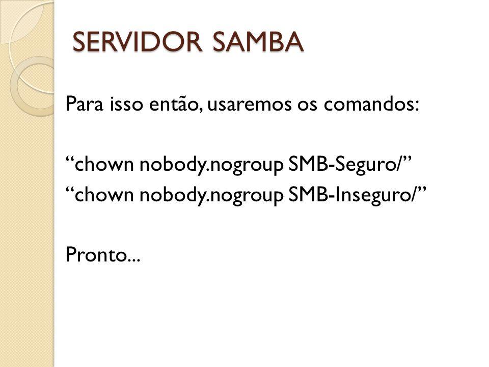SERVIDOR SAMBA Para isso então, usaremos os comandos: chown nobody.nogroup SMB-Seguro/ chown nobody.nogroup SMB-Inseguro/ Pronto...