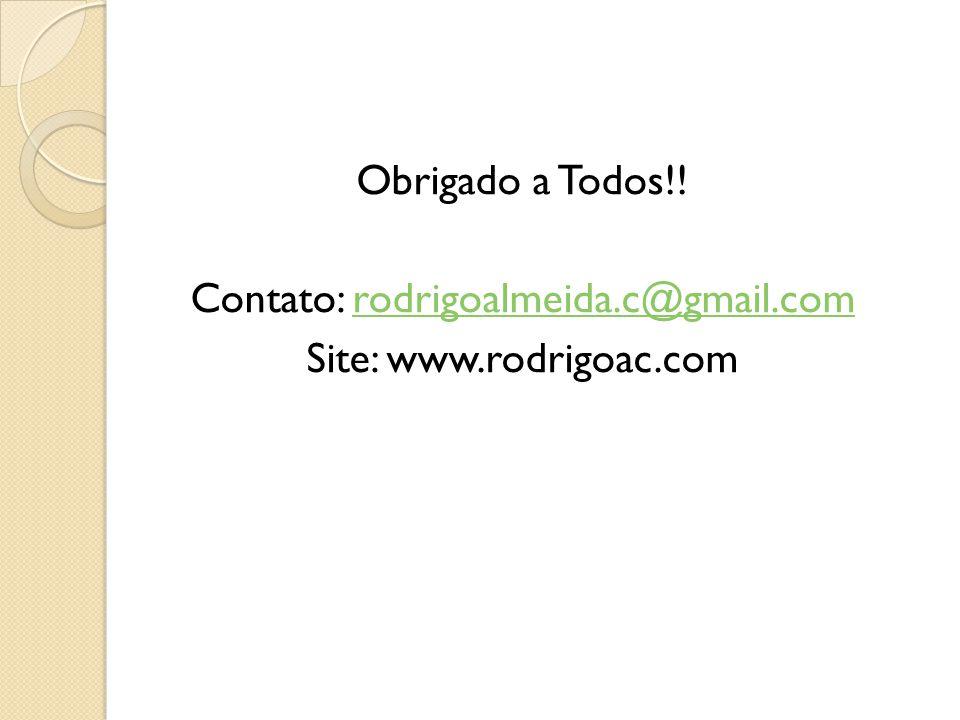 Obrigado a Todos. Contato: rodrigoalmeida. c@gmail. com Site: www