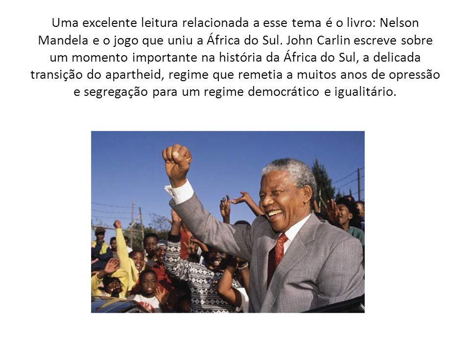 Uma excelente leitura relacionada a esse tema é o livro: Nelson Mandela e o jogo que uniu a África do Sul.