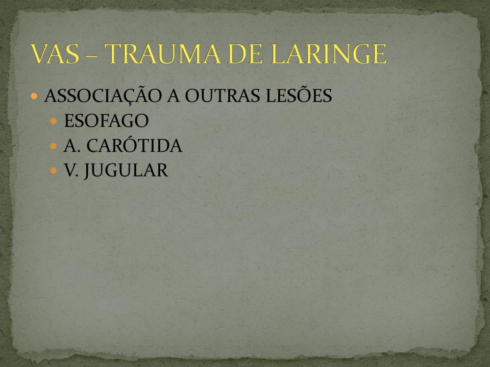 VAS – TRAUMA DE LARINGE ASSOCIAÇÃO A OUTRAS LESÕES ESOFAGO A. CARÓTIDA