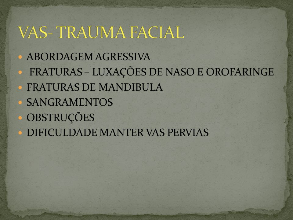 VAS- TRAUMA FACIAL ABORDAGEM AGRESSIVA